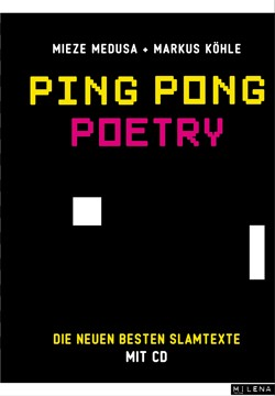 Ping Pong Poetry - die besten neuen Slamtexte von Mieze Medusa & Markus Köhle